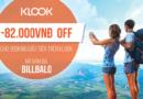 Đặt tour trên KLOOK giảm giá 82.000 cho đơn hàng đầu tiên với Bill Balo