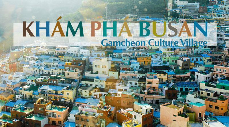 Bí kíp khám phá Busan 1 ngày, dừng chân ở Gamcheon Culture Village